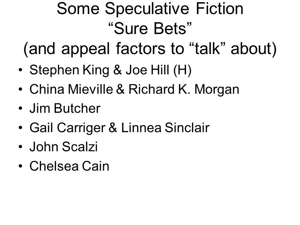Some Speculative Fiction Sure Bets (and appeal factors to talk about) Stephen King & Joe Hill (H) China Mieville & Richard K.