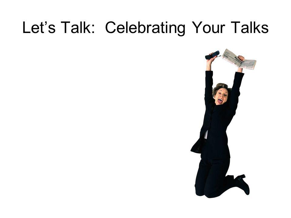 Lets Talk: Celebrating Your Talks