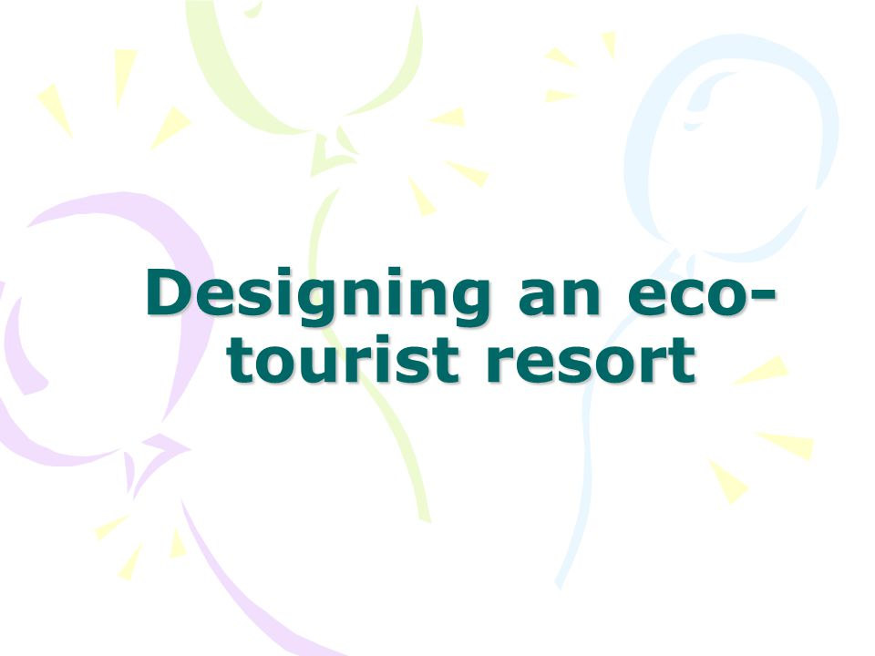 Designing an eco- tourist resort