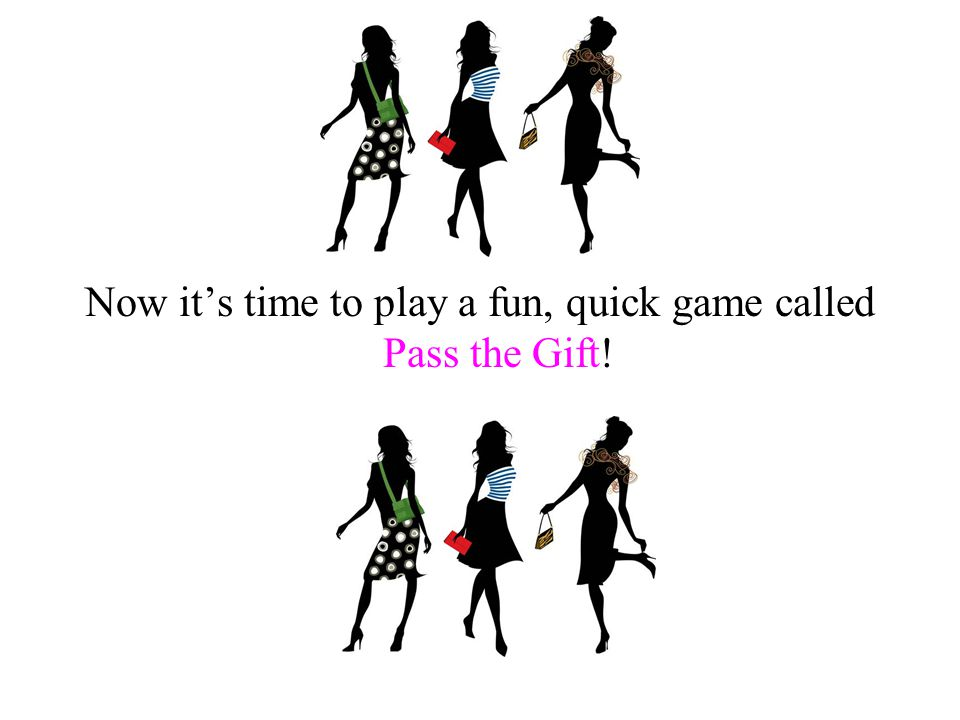 Now its time to play a fun, quick game called Pass the Gift!