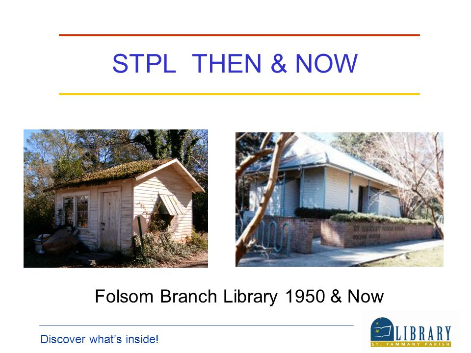 Discover whats inside! STPL THEN & NOW Folsom Branch Library 1950 & Now