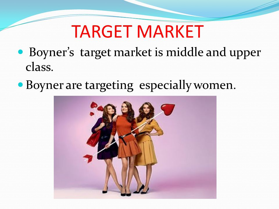 TARGET MARKET Boyners target market is middle and upper class. Boyner are targeting especially women.