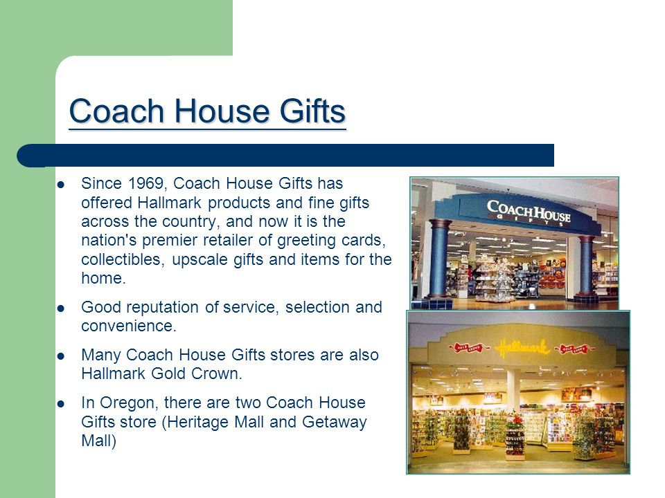 Coach House Gifts Coach House Gifts Since 1969, Coach House Gifts has offered Hallmark products and fine gifts across the country, and now it is the n