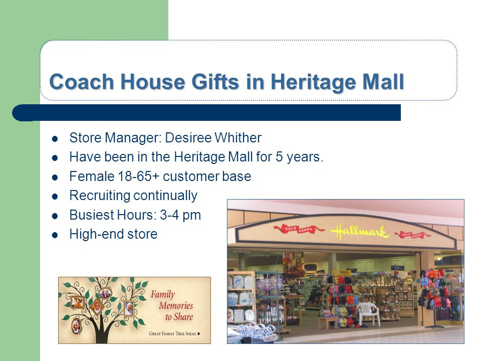 Coach House Gifts in Heritage Mall Store Manager: Desiree Whither Have been in the Heritage Mall for 5 years. Female 18-65+ customer base Recruiting c