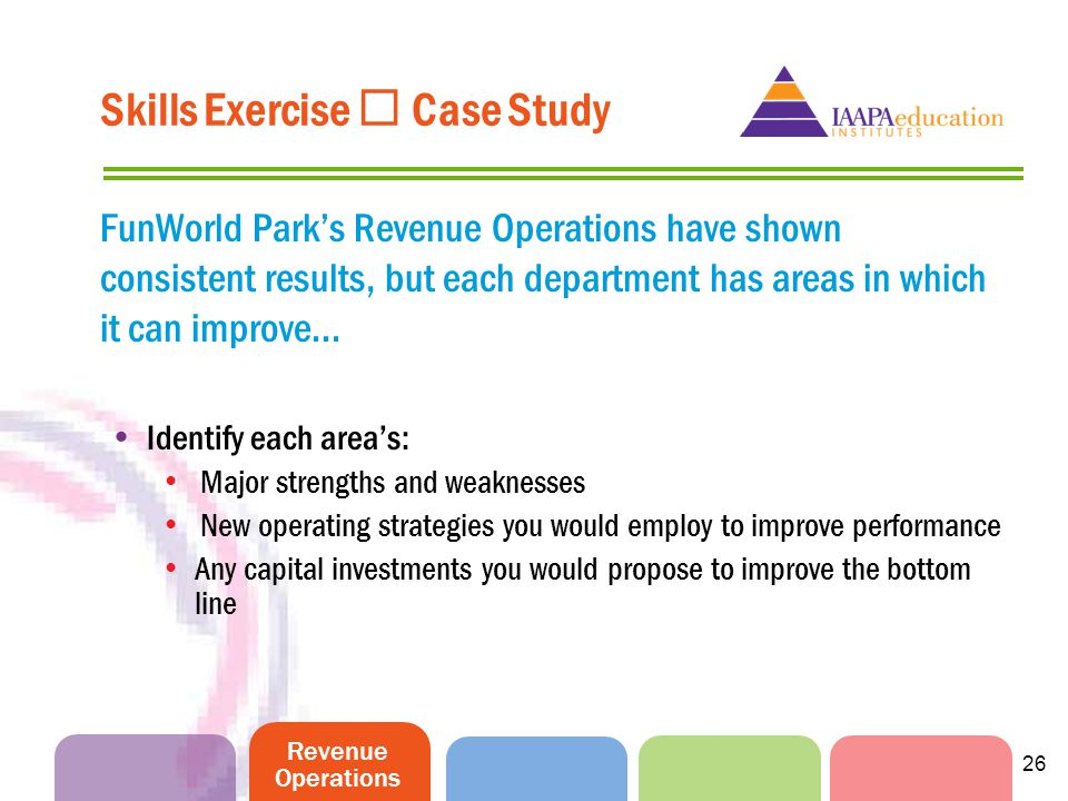 Revenue Operations 26 Skills Exercise Case Study FunWorld Parks Revenue Operations have shown consistent results, but each department has areas in whi