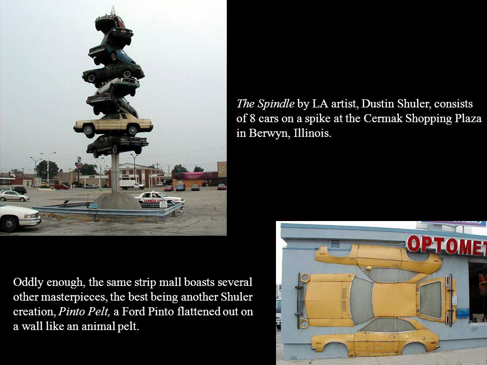 The Spindle by LA artist, Dustin Shuler, consists of 8 cars on a spike at the Cermak Shopping Plaza in Berwyn, Illinois.