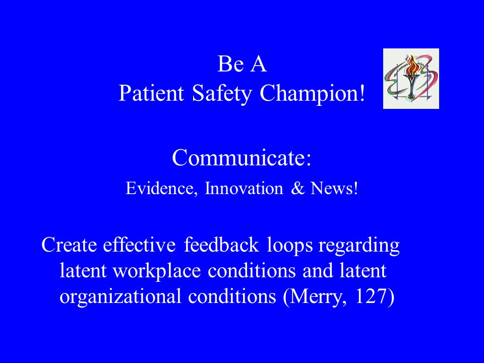 Be A Patient Safety Champion.Communicate: Evidence, Innovation & News.