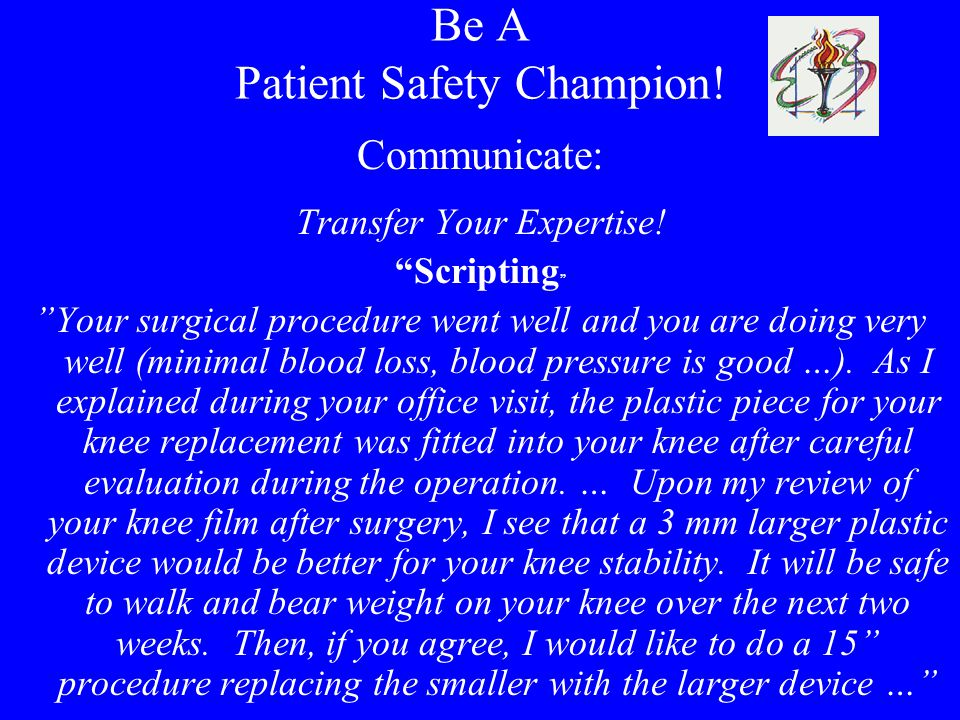 Be A Patient Safety Champion.Communicate: Transfer Your Expertise.