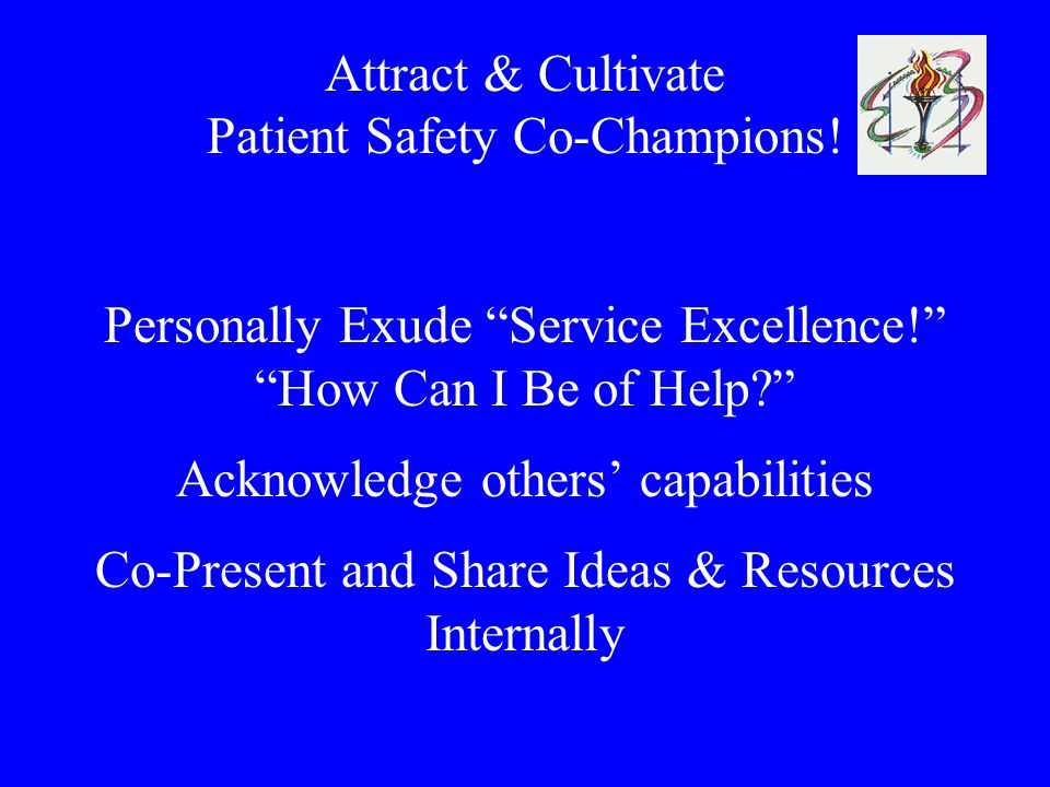 Attract & Cultivate Patient Safety Co-Champions.Personally Exude Service Excellence.