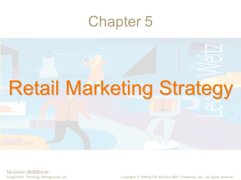 PPT 5-2 Chapter 5 Retail Marketing Strategy McGraw-Hill/Irwin Levy/Weitz: Retailing Management, 5/e Copyright © 2004 by The McGraw-Hill Companies, Inc