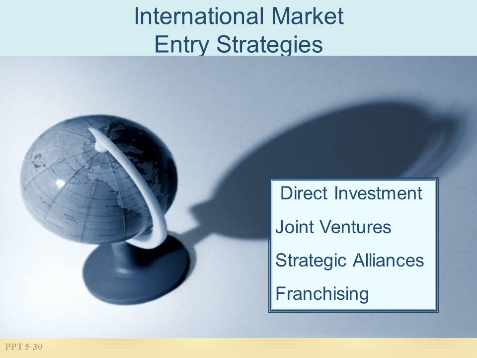 PPT 5-30 International Market Entry Strategies Direct Investment Joint Ventures Strategic Alliances Franchising