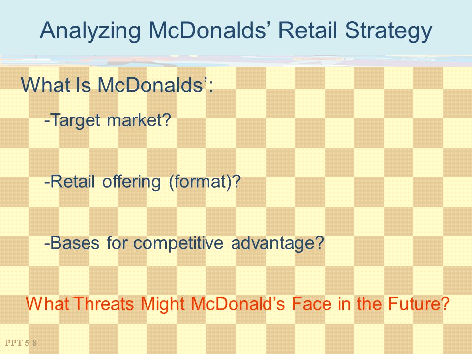 PPT 5-8 Analyzing McDonalds Retail Strategy What Is McDonalds: -Target market.