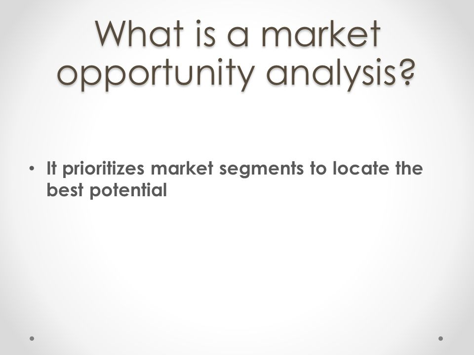 What is a market opportunity analysis? It prioritizes market segments to locate the best potential