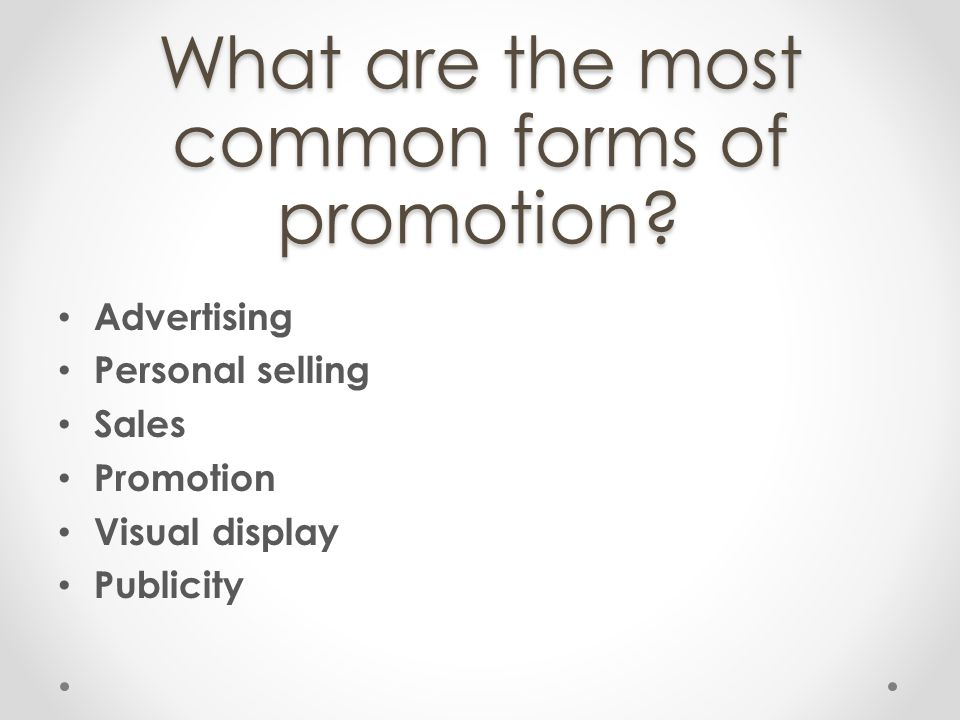 What are the most common forms of promotion? Advertising Personal selling Sales Promotion Visual display Publicity
