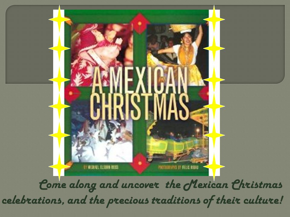 Come along and uncover the Mexican Christmas celebrations, and the precious traditions of their culture!