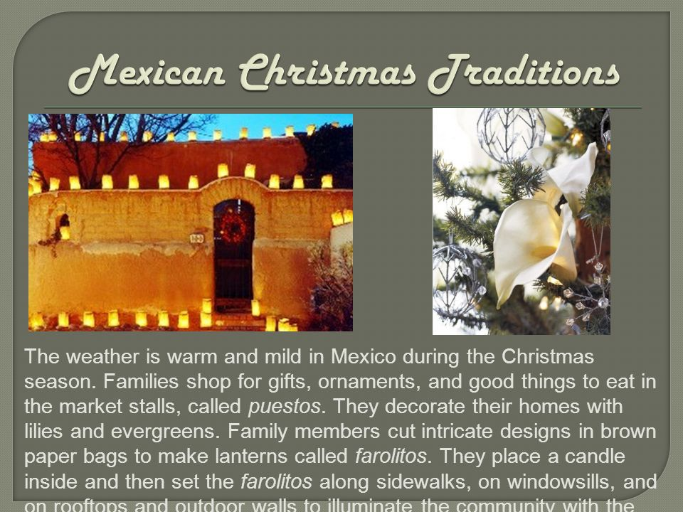 The weather is warm and mild in Mexico during the Christmas season. Families shop for gifts, ornaments, and good things to eat in the market stalls, c