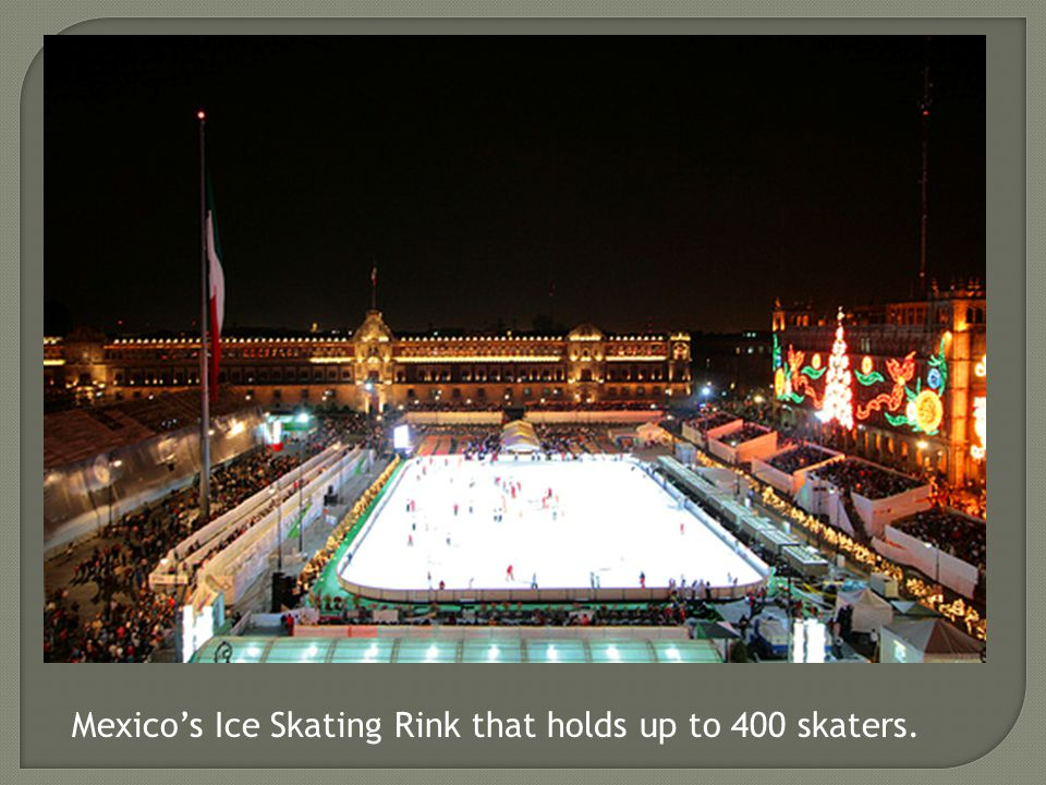 Mexicos Ice Skating Rink that holds up to 400 skaters.
