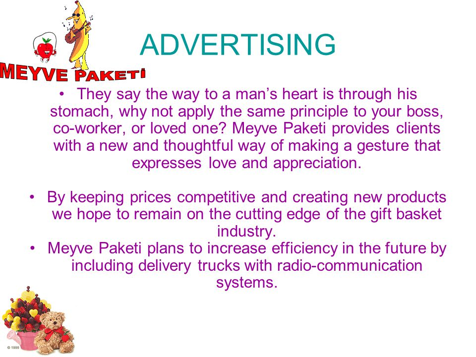 ADVERTISING They say the way to a mans heart is through his stomach, why not apply the same principle to your boss, co-worker, or loved one? Meyve Pak