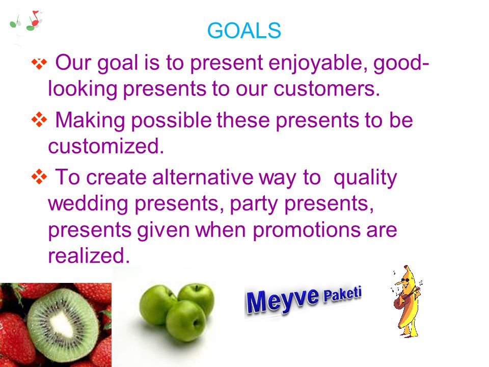 GOALS Our goal is to present enjoyable, good- looking presents to our customers. Making possible these presents to be customized. To create alternativ