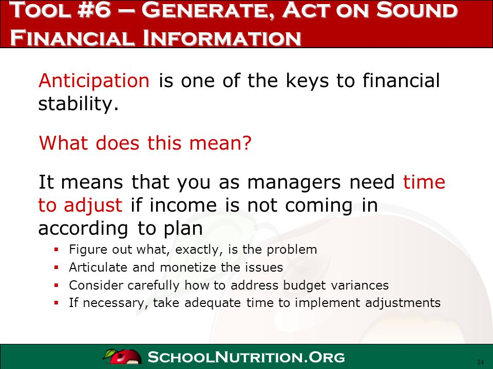 SchoolNutrition.Org Tool #6 – Generate, Act on Sound Financial Information Anticipation is one of the keys to financial stability. What does this mean