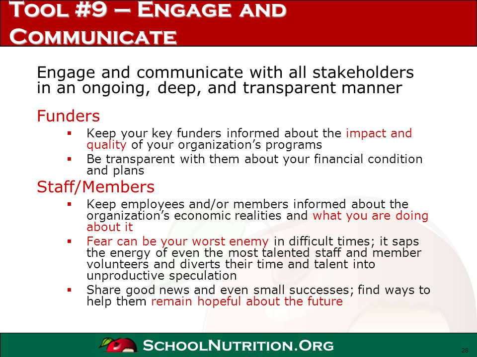 SchoolNutrition.Org Tool #9 – Engage and Communicate Engage and communicate with all stakeholders in an ongoing, deep, and transparent manner Funders