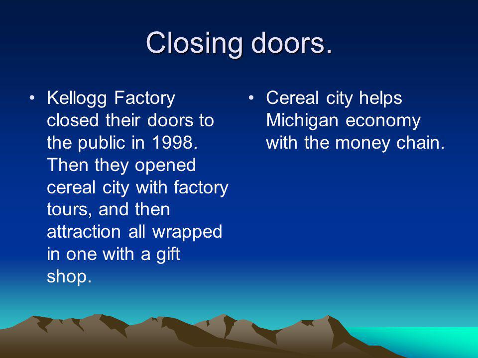 Closing doors. Kellogg Factory closed their doors to the public in 1998. Then they opened cereal city with factory tours, and then attraction all wrap