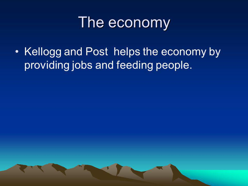 The economy Kellogg and Post helps the economy by providing jobs and feeding people.