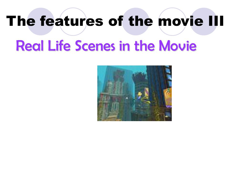 The features of the movie III Real Life Scenes in the Movie Real Life Scenes in the Movie