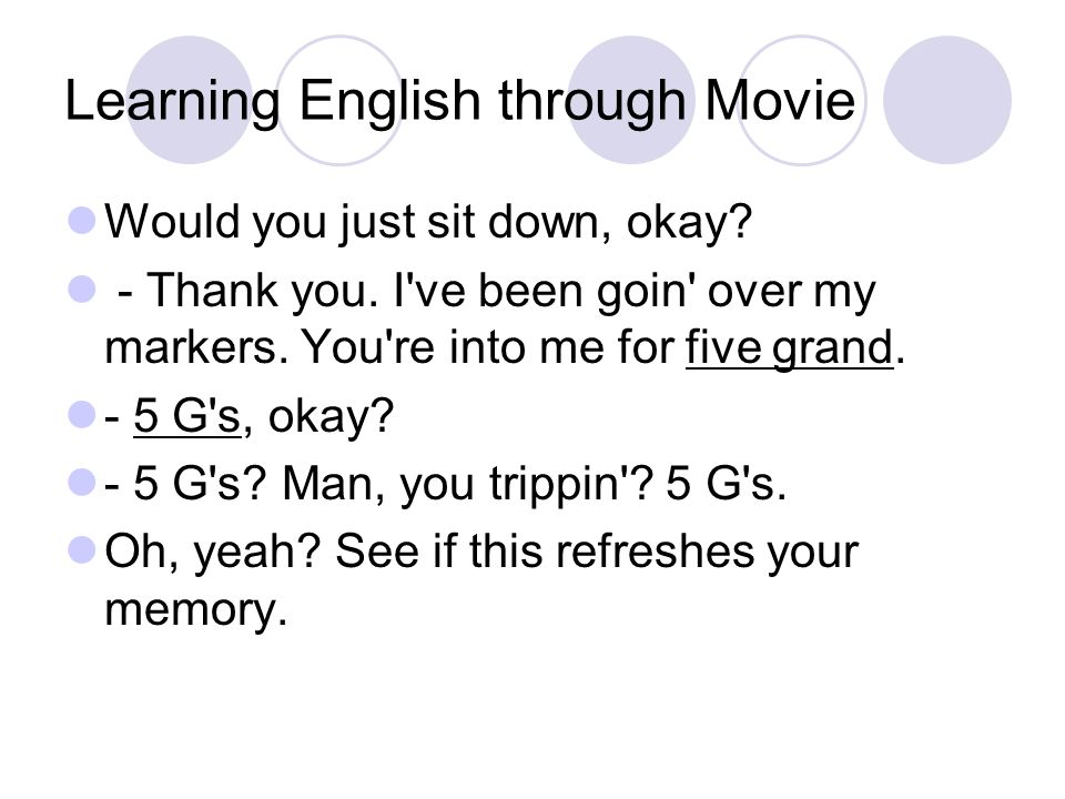 Learning English through Movie Would you just sit down, okay.