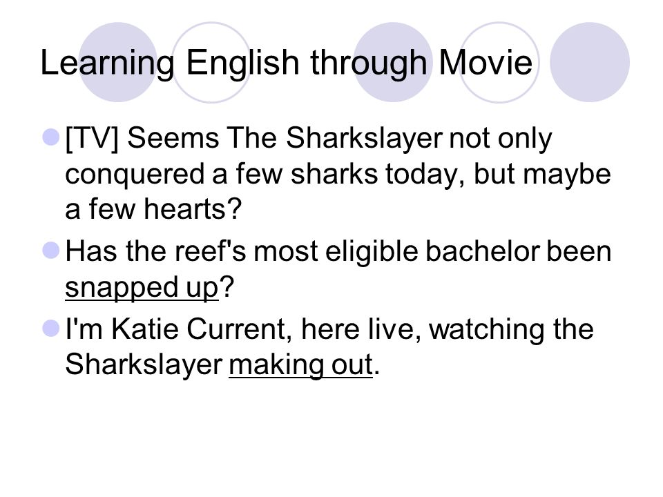 Learning English through Movie [TV] Seems The Sharkslayer not only conquered a few sharks today, but maybe a few hearts.
