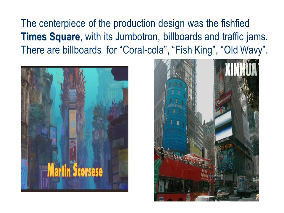 Times Square The centerpiece of the production design was the fishfied Times Square, with its Jumbotron, billboards and traffic jams.