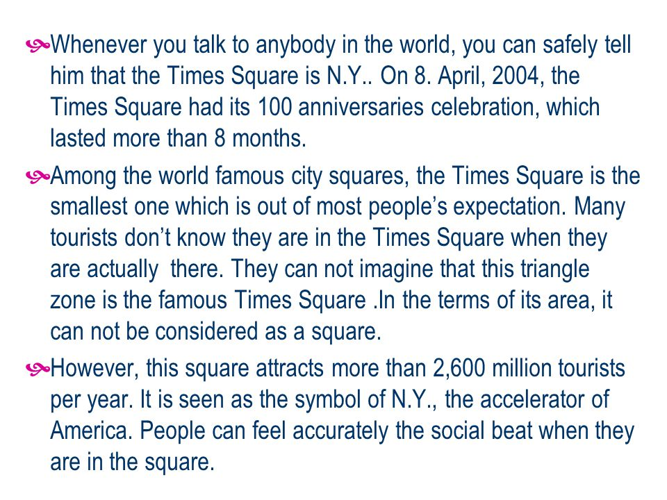 Whenever you talk to anybody in the world, you can safely tell him that the Times Square is N.Y..