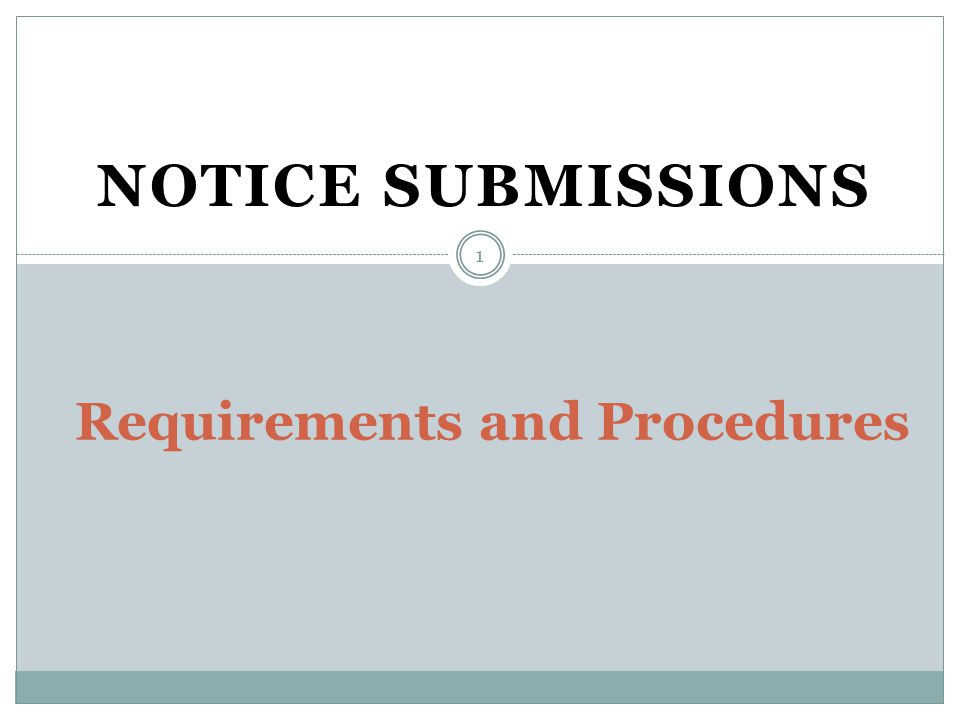 NOTICE SUBMISSIONS Requirements and Procedures 1