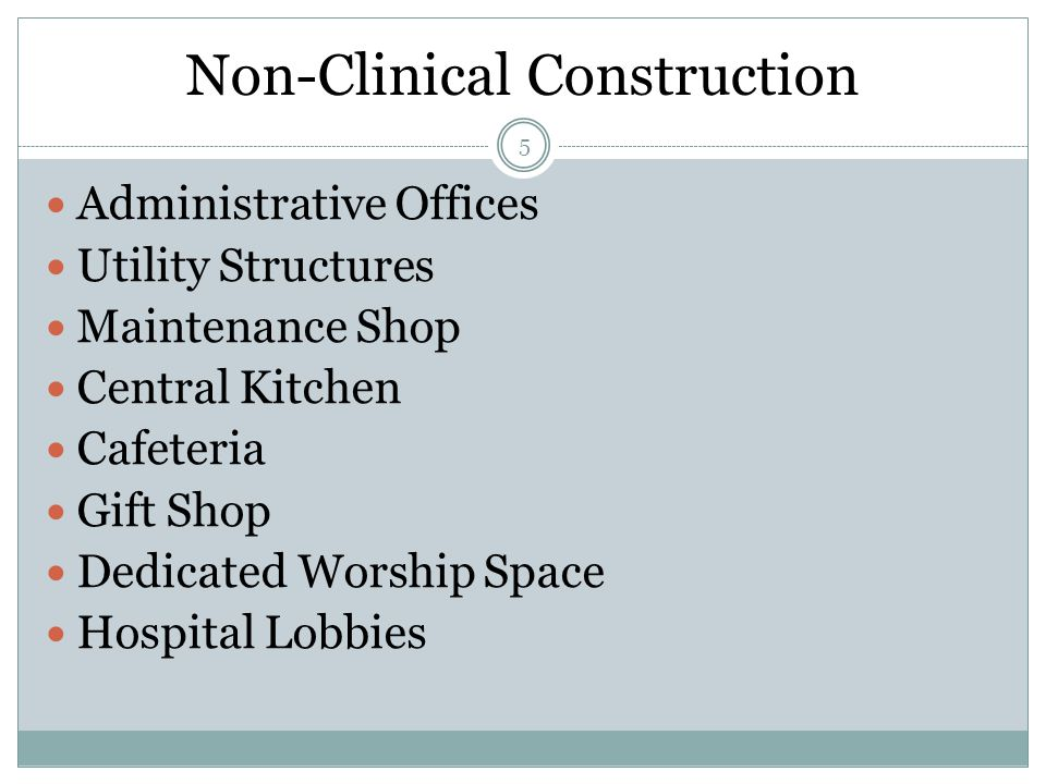 Non-Clinical Construction 5 Administrative Offices Utility Structures Maintenance Shop Central Kitchen Cafeteria Gift Shop Dedicated Worship Space Hospital Lobbies