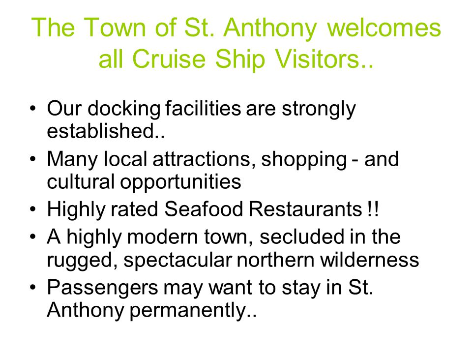 The Town of St. Anthony welcomes all Cruise Ship Visitors..