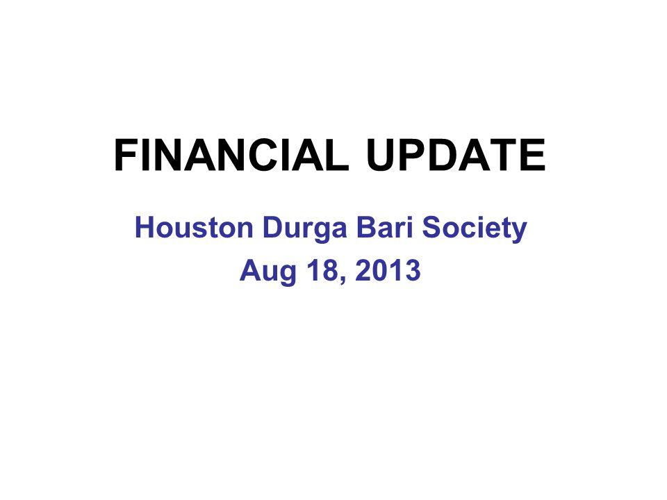 FINANCIAL UPDATE Houston Durga Bari Society Aug 18, 2013