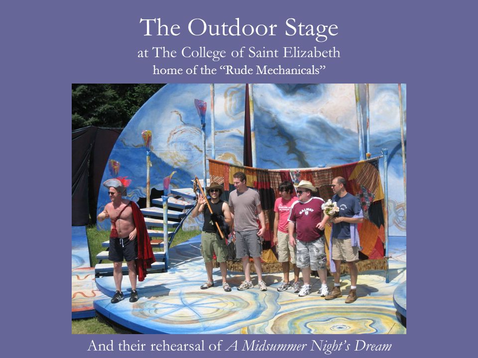 The Outdoor Stage at The College of Saint Elizabeth home of the Rude Mechanicals And their rehearsal of A Midsummer Nights Dream