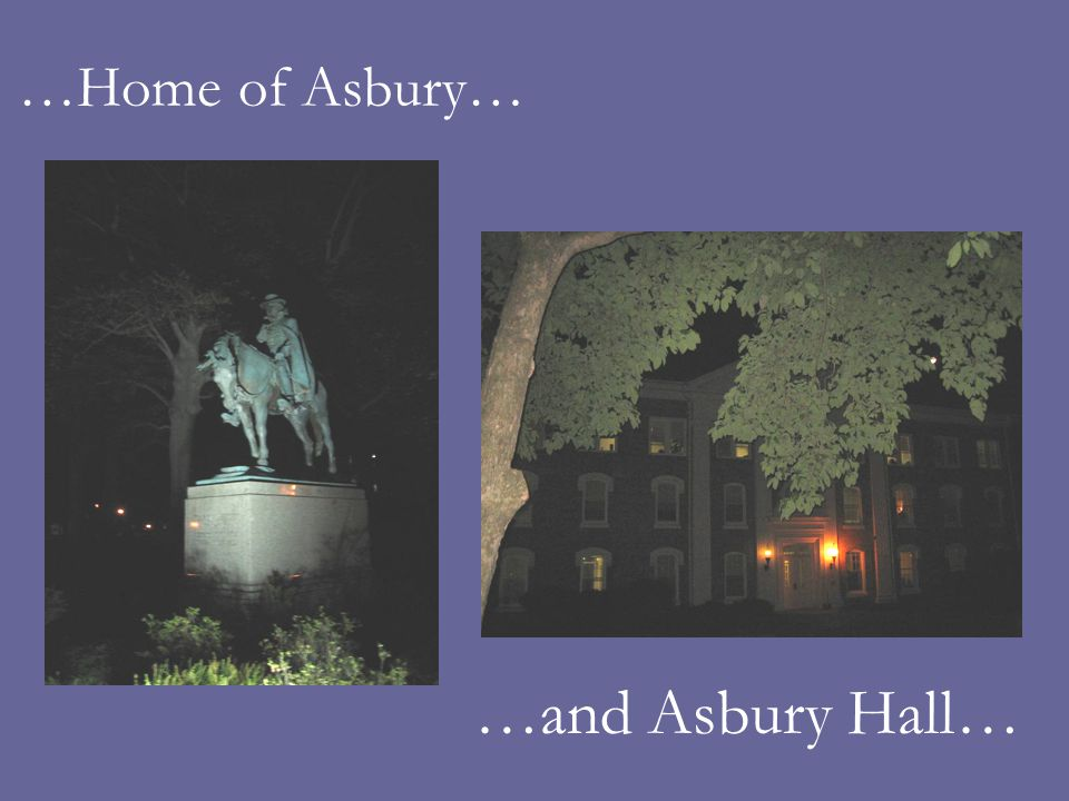 …Home of Asbury… …and Asbury Hall…