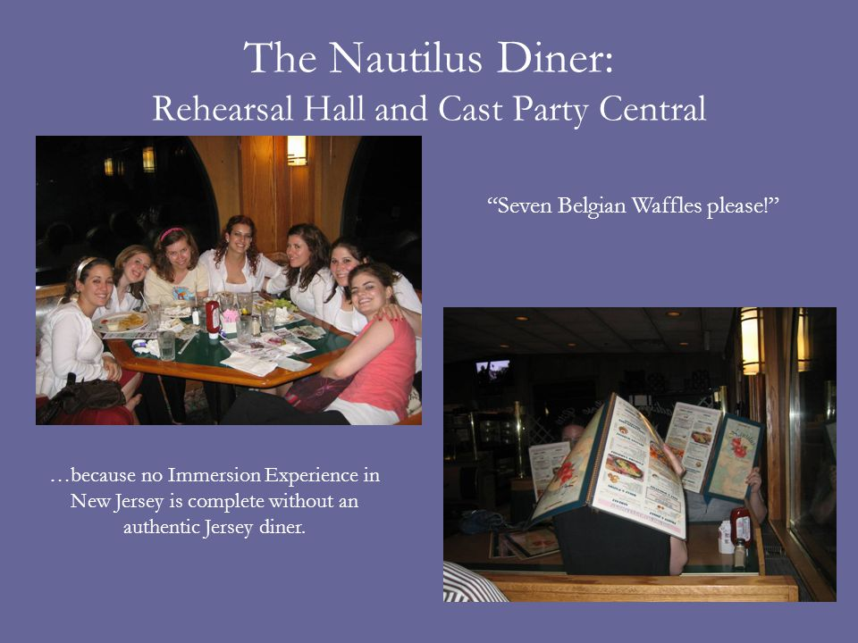 The Nautilus Diner: Rehearsal Hall and Cast Party Central …because no Immersion Experience in New Jersey is complete without an authentic Jersey diner.