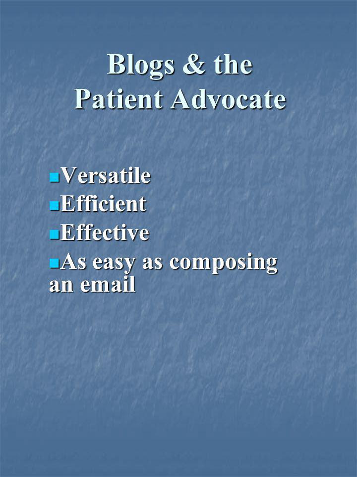 Blogs & the Patient Advocate Versatile Versatile Efficient Efficient Effective Effective As easy as composing an email As easy as composing an email