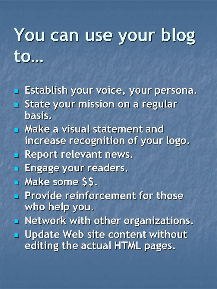 You can use your blog to… Establish your voice, your persona.