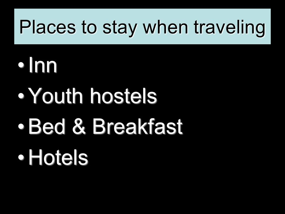 Places to stay when traveling InnInn Youth hostelsYouth hostels Bed & BreakfastBed & Breakfast HotelsHotels