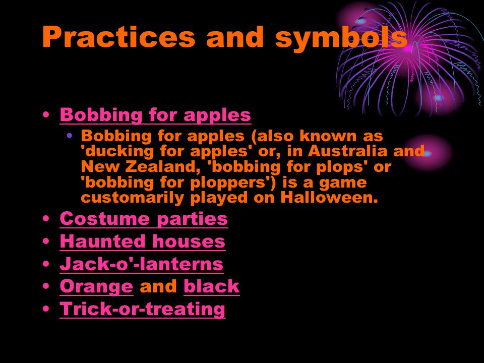 Practices and symbols Bobbing for apples Bobbing for apples (also known as ducking for apples or, in Australia and New Zealand, bobbing for plops or bobbing for ploppers ) is a game customarily played on Halloween.