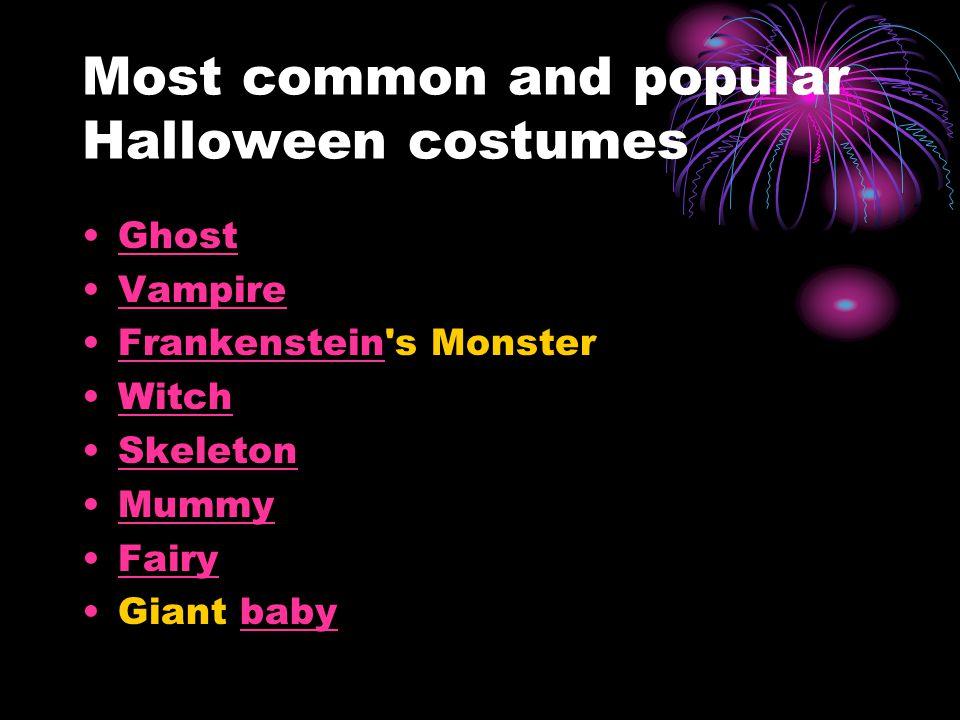 Most common and popular Halloween costumes Ghost Vampire Frankenstein s MonsterFrankenstein Witch Skeleton Mummy Fairy Giant babybaby