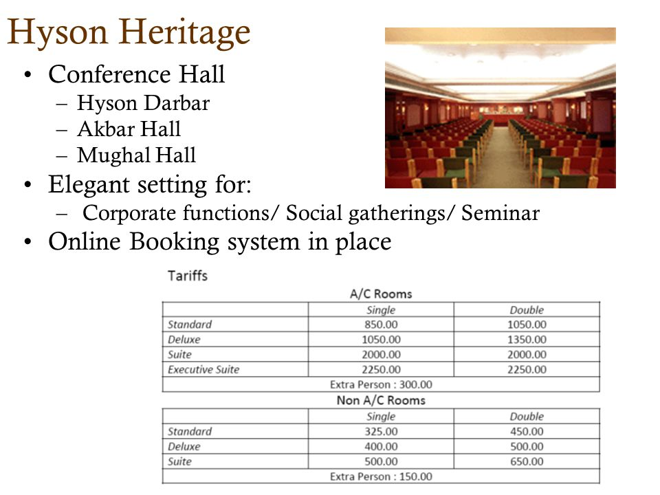 Hyson Heritage Conference Hall –Hyson Darbar –Akbar Hall –Mughal Hall Elegant setting for: – Corporate functions/ Social gatherings/ Seminar Online Booking system in place