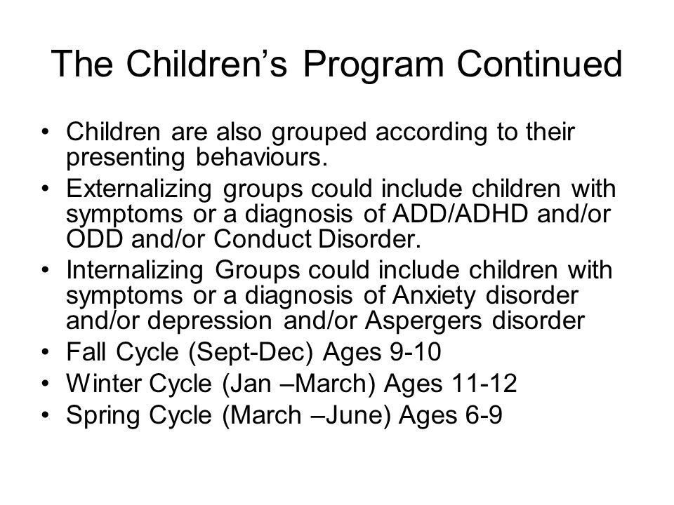 The Childrens Program Continued Children are also grouped according to their presenting behaviours. Externalizing groups could include children with s