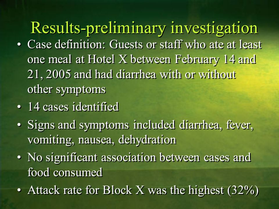 Results-preliminary investigation Case definition: Guests or staff who ate at least one meal at Hotel X between February 14 and 21, 2005 and had diarr
