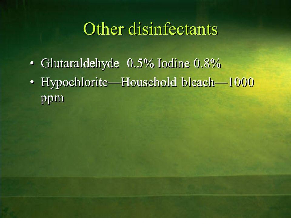 Other disinfectants Glutaraldehyde 0.5% Iodine 0.8% HypochloriteHousehold bleach1000 ppm
