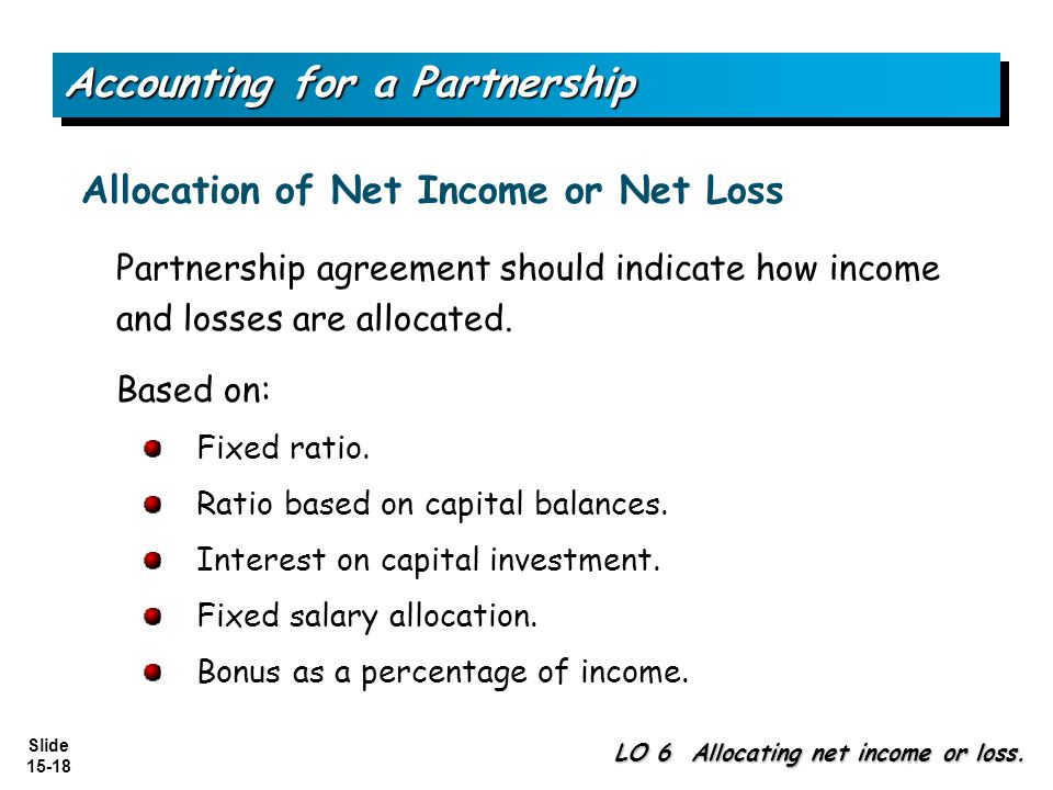 Slide 15-18 Partnership agreement should indicate how income and losses are allocated.