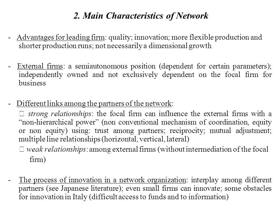 2. Main Characteristics of Network - Advantages for leading firm: quality; innovation; more flexible production and shorter production runs; not neces